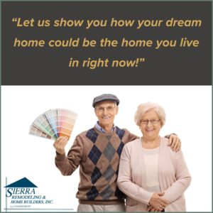 Sierra Remodeling tagline - Let us show you how your dream home could be the home you live in right now!